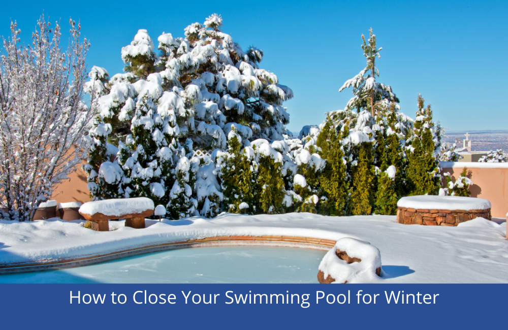 How to Close your Swimming Pool for Winter